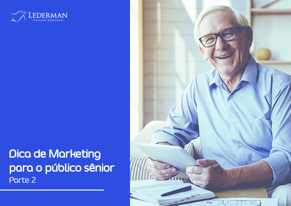 Dicas para o Marketing para o público senior – Parte 2