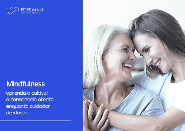 Mindfulness: aprenda a cultivar a consciência atenta enquanto cuidador de idosos