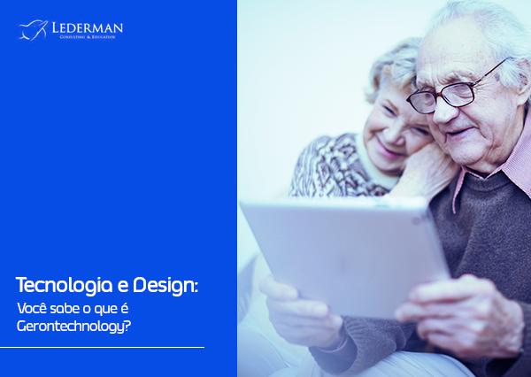 Tecnologia e Design: Você sabe o que é Gerontechnology?